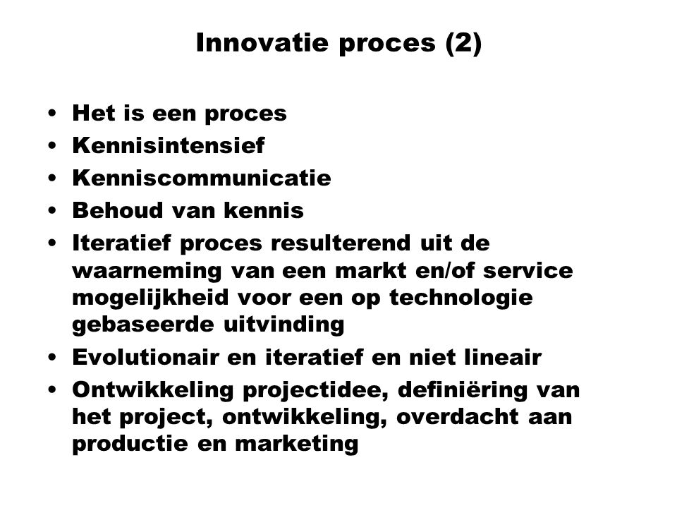 Innovatie proces (2) Het is een proces Kennisintensief