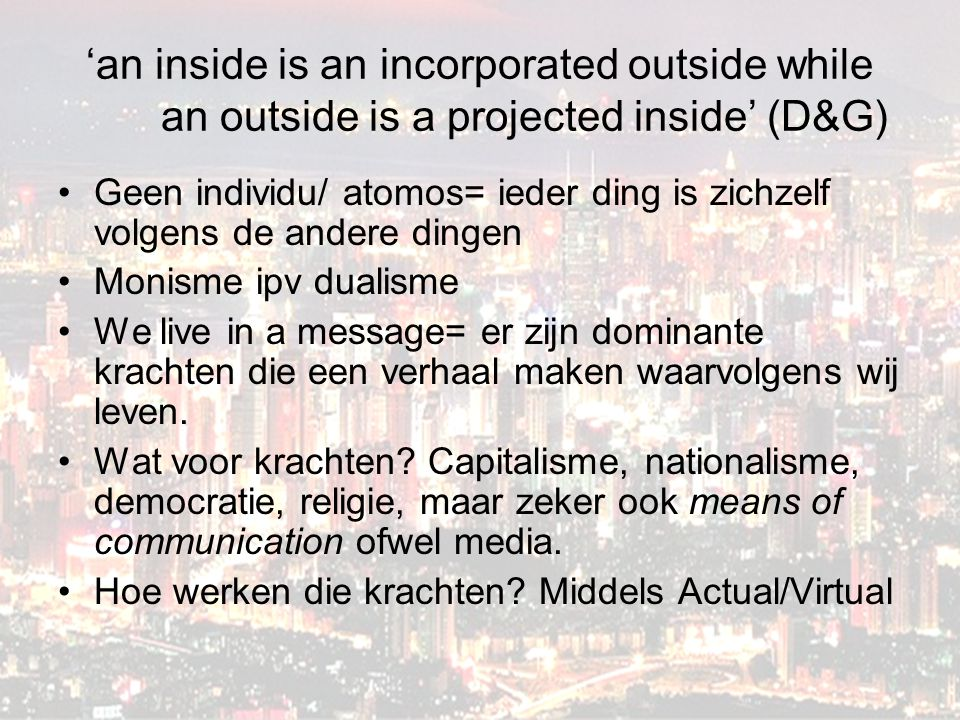 'an inside is an incorporated outside while an outside is a projected inside' (D&G)