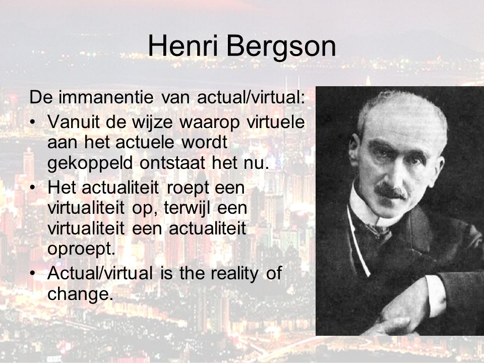 Henri Bergson De immanentie van actual/virtual: