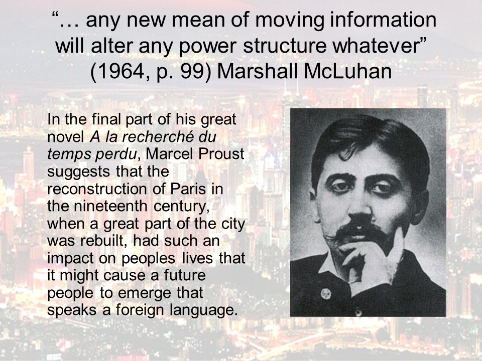 … any new mean of moving information will alter any power structure whatever (1964, p. 99) Marshall McLuhan