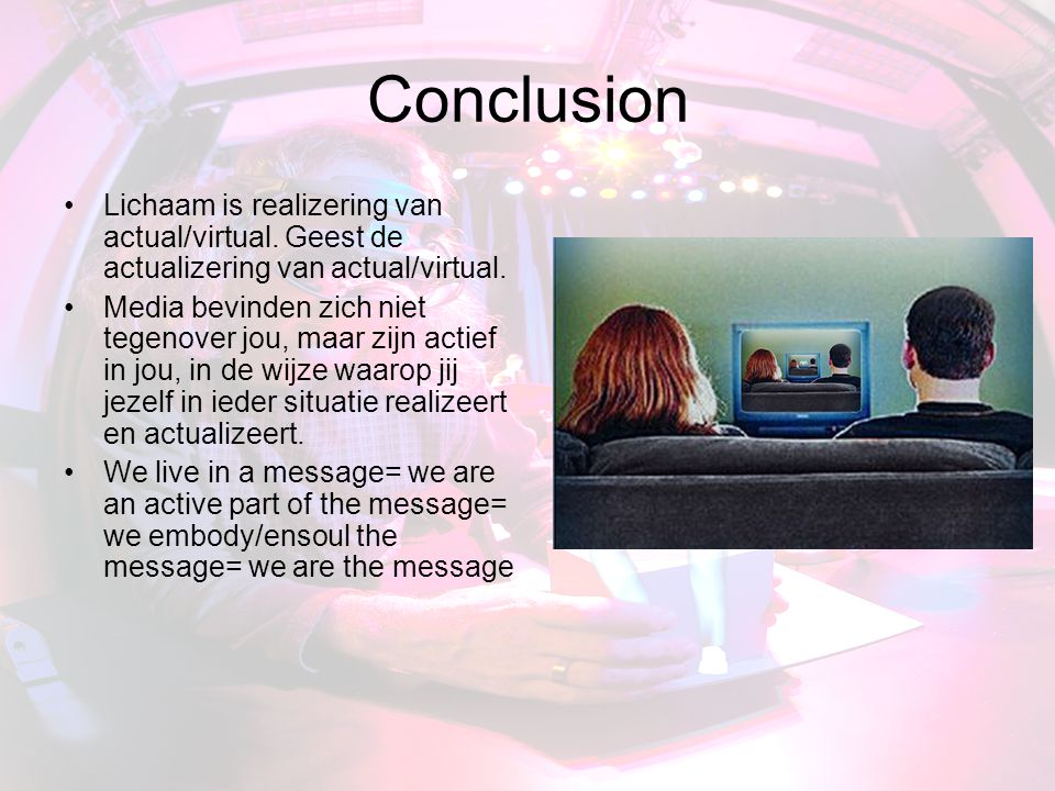 Conclusion Lichaam is realizering van actual/virtual. Geest de actualizering van actual/virtual.