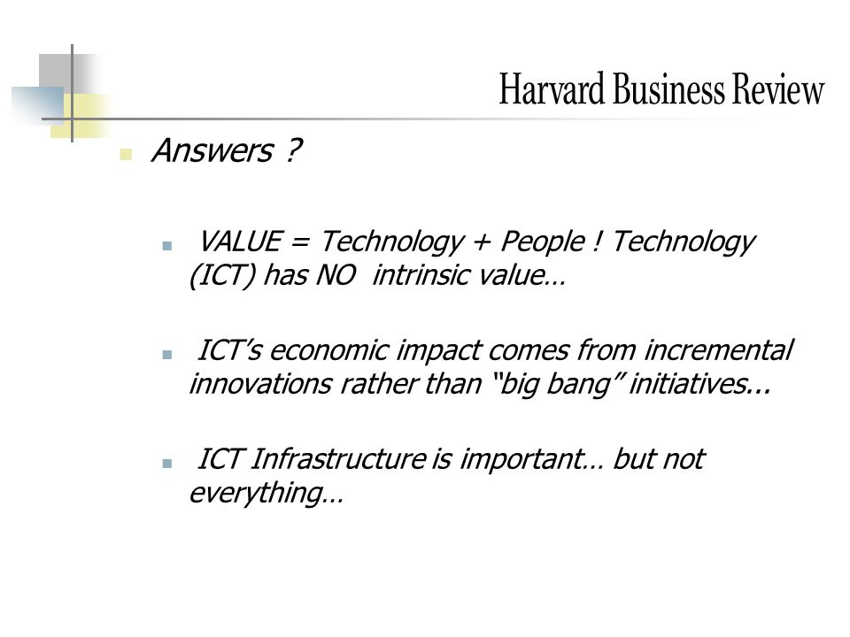 Answers VALUE = Technology + People ! Technology (ICT) has NO intrinsic value…