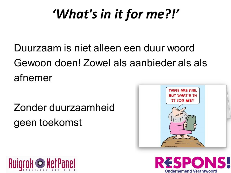 'What s in it for me !' Duurzaam is niet alleen een duur woord