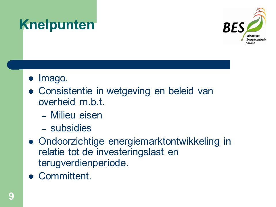 Knelpunten Imago. Consistentie in wetgeving en beleid van overheid m.b.t. Milieu eisen. subsidies.