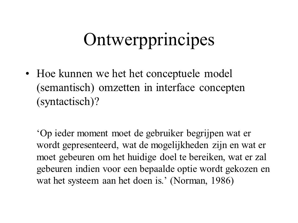 Ontwerpprincipes Hoe kunnen we het het conceptuele model (semantisch) omzetten in interface concepten (syntactisch)