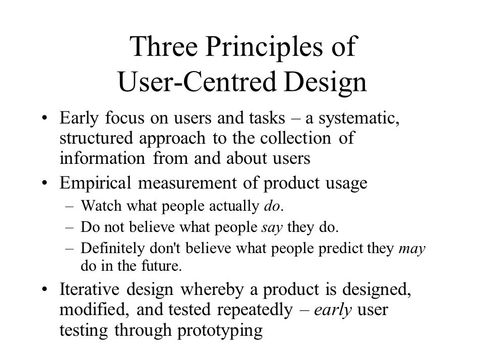 Three Principles of User-Centred Design