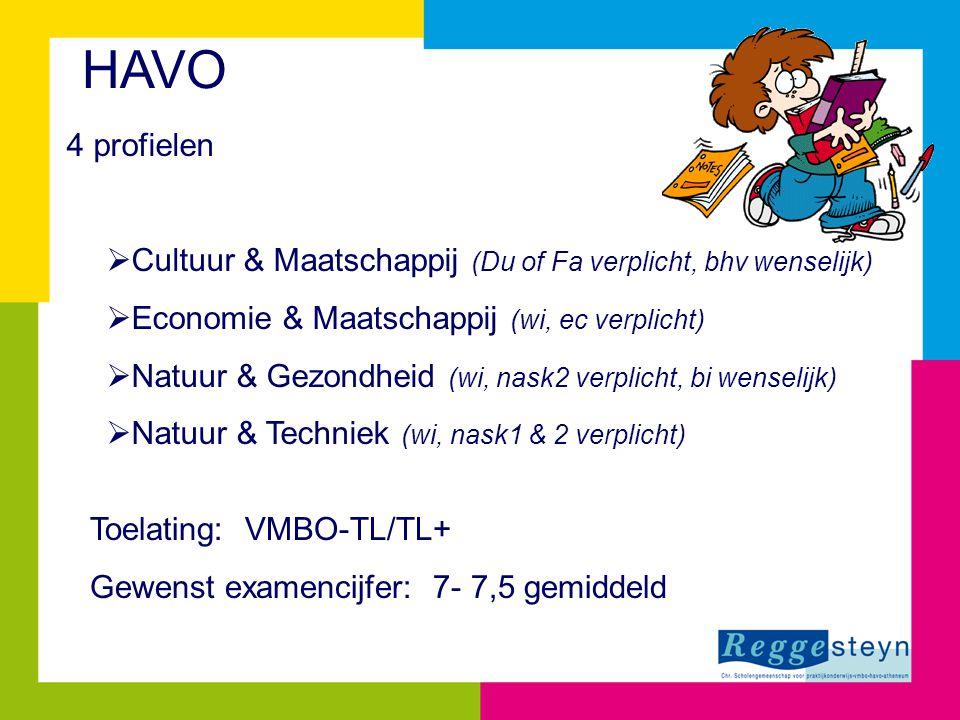HAVO 4 profielen. Cultuur & Maatschappij (Du of Fa verplicht, bhv wenselijk) Economie & Maatschappij (wi, ec verplicht)