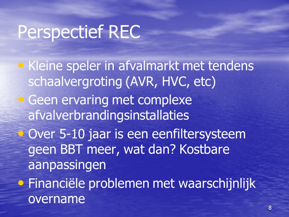 Perspectief REC Kleine speler in afvalmarkt met tendens schaalvergroting (AVR, HVC, etc) Geen ervaring met complexe afvalverbrandingsinstallaties.
