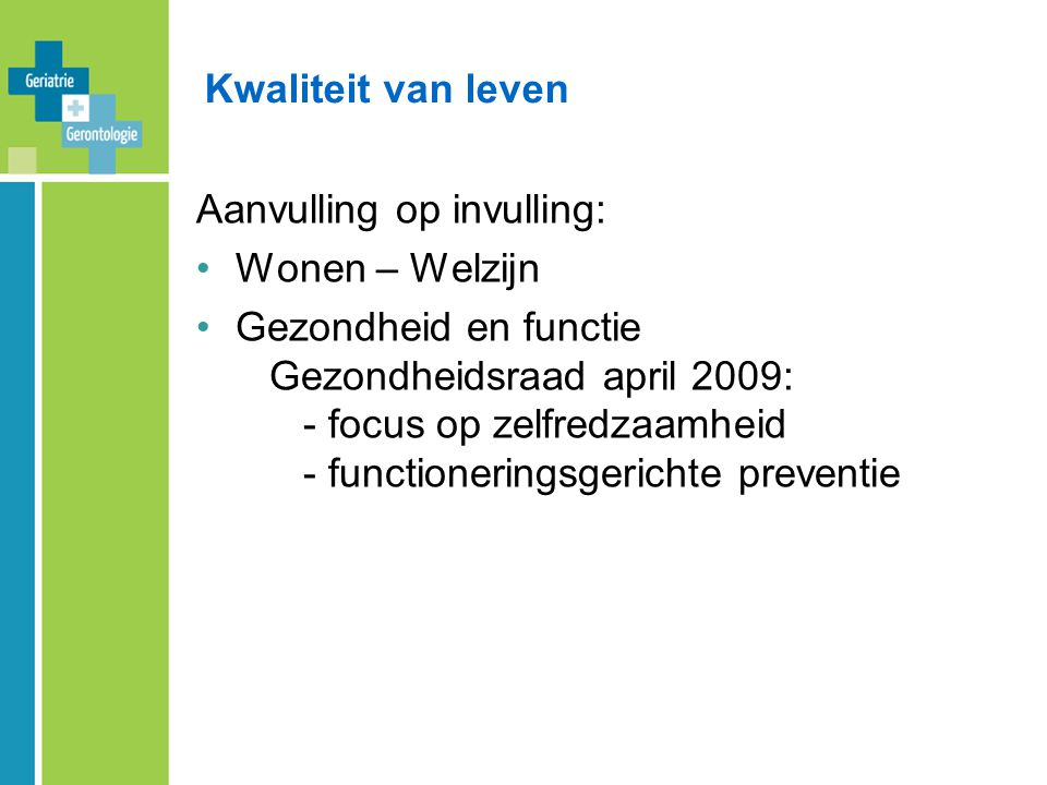 Kwaliteit van leven Aanvulling op invulling: Wonen – Welzijn.