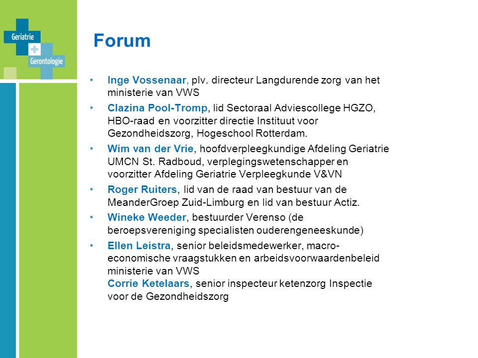 Forum Inge Vossenaar, plv. directeur Langdurende zorg van het ministerie van VWS.