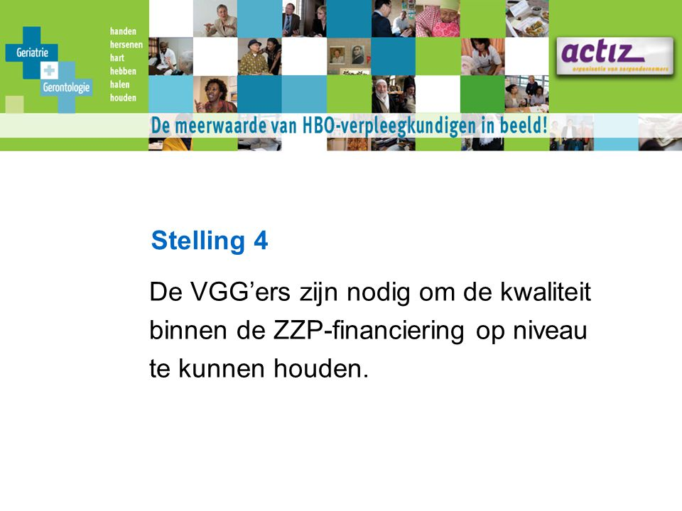 Stelling 4 De VGG'ers zijn nodig om de kwaliteit. binnen de ZZP-financiering op niveau.