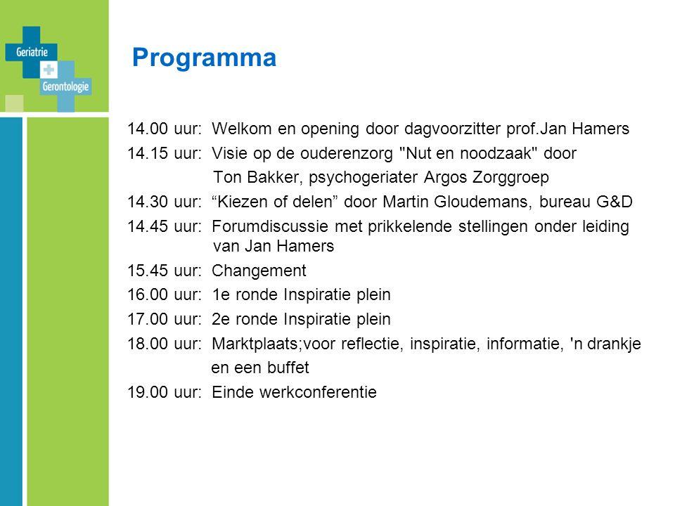 Programma 14.00 uur: Welkom en opening door dagvoorzitter prof.Jan Hamers. 14.15 uur: Visie op de ouderenzorg Nut en noodzaak door.