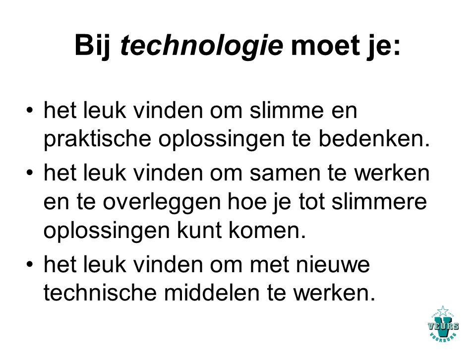 Bij technologie moet je: