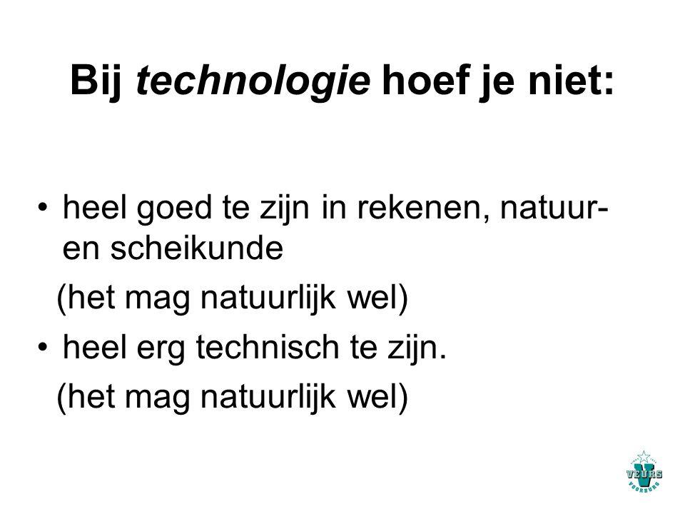 Bij technologie hoef je niet: