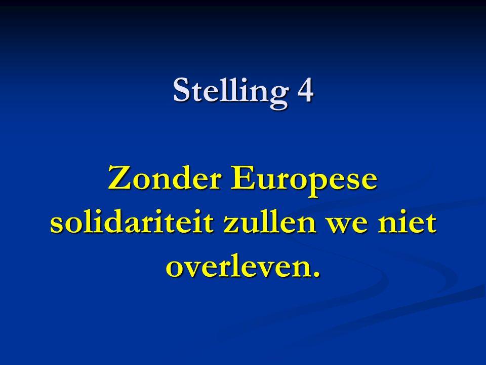 Stelling 4 Zonder Europese solidariteit zullen we niet overleven.
