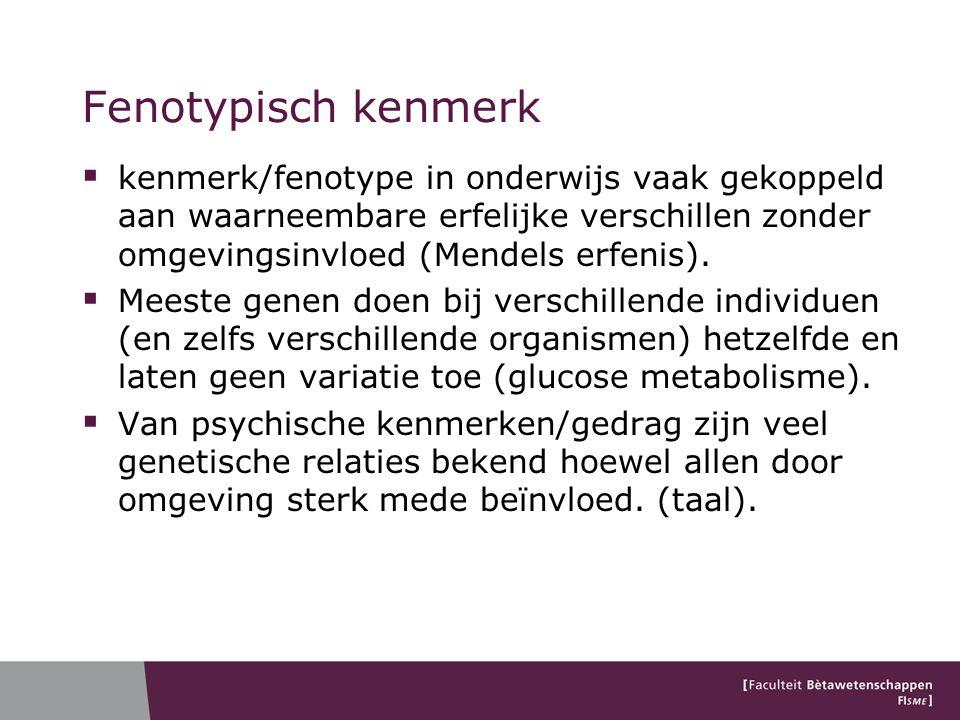 Fenotypisch kenmerk kenmerk/fenotype in onderwijs vaak gekoppeld aan waarneembare erfelijke verschillen zonder omgevingsinvloed (Mendels erfenis).
