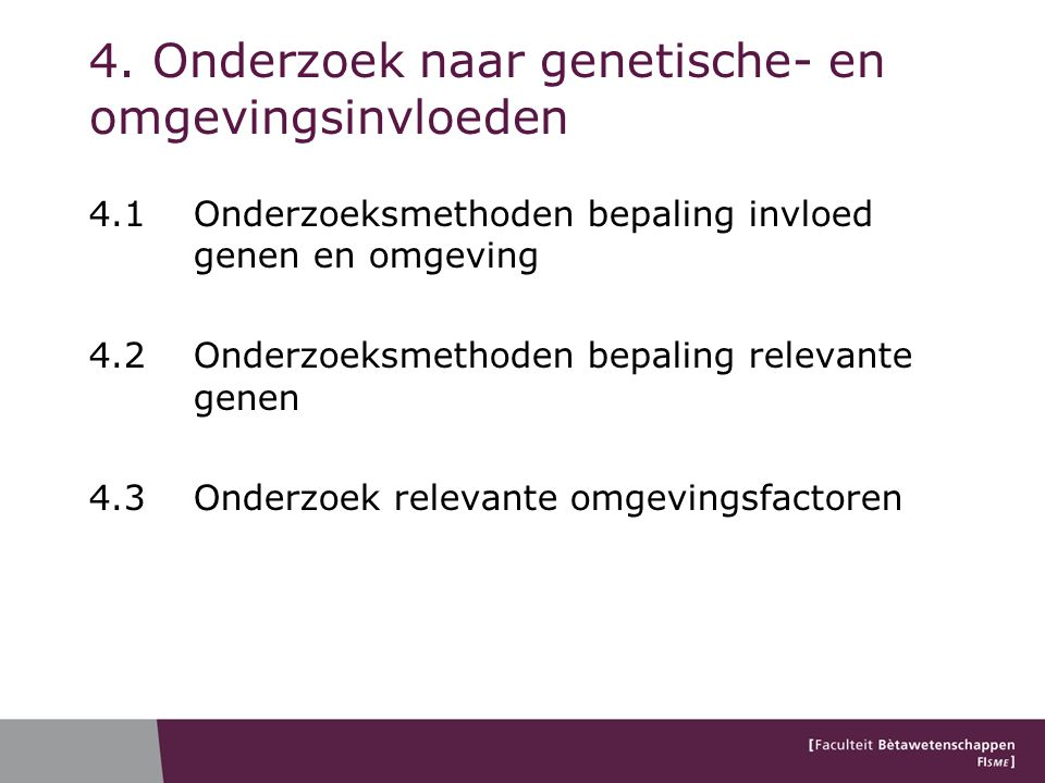4. Onderzoek naar genetische- en omgevingsinvloeden