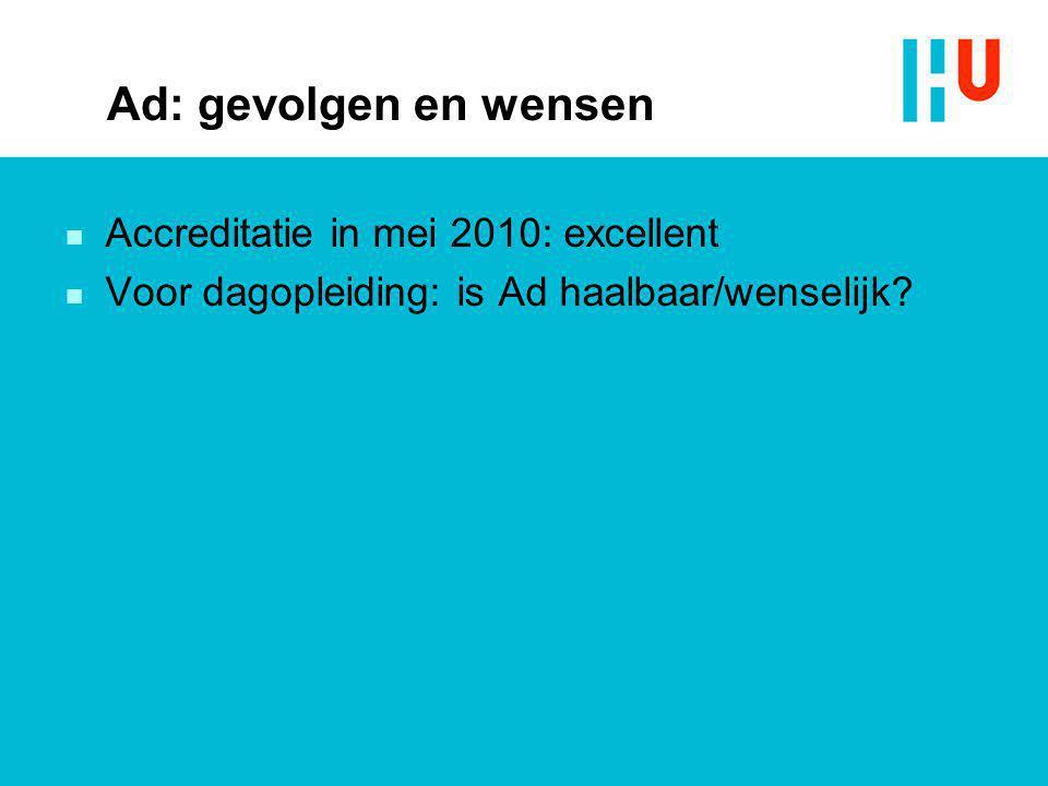 Ad: gevolgen en wensen Accreditatie in mei 2010: excellent