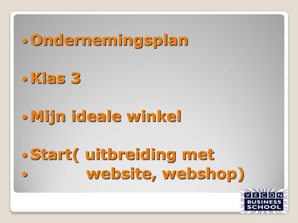 Ondernemingsplan Klas 3 Mijn ideale winkel Start( uitbreiding met website, webshop)