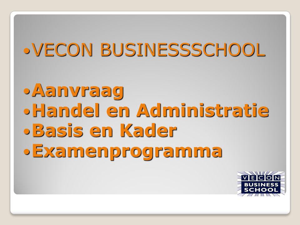 VECON BUSINESSSCHOOL Aanvraag Handel en Administratie Basis en Kader Examenprogramma