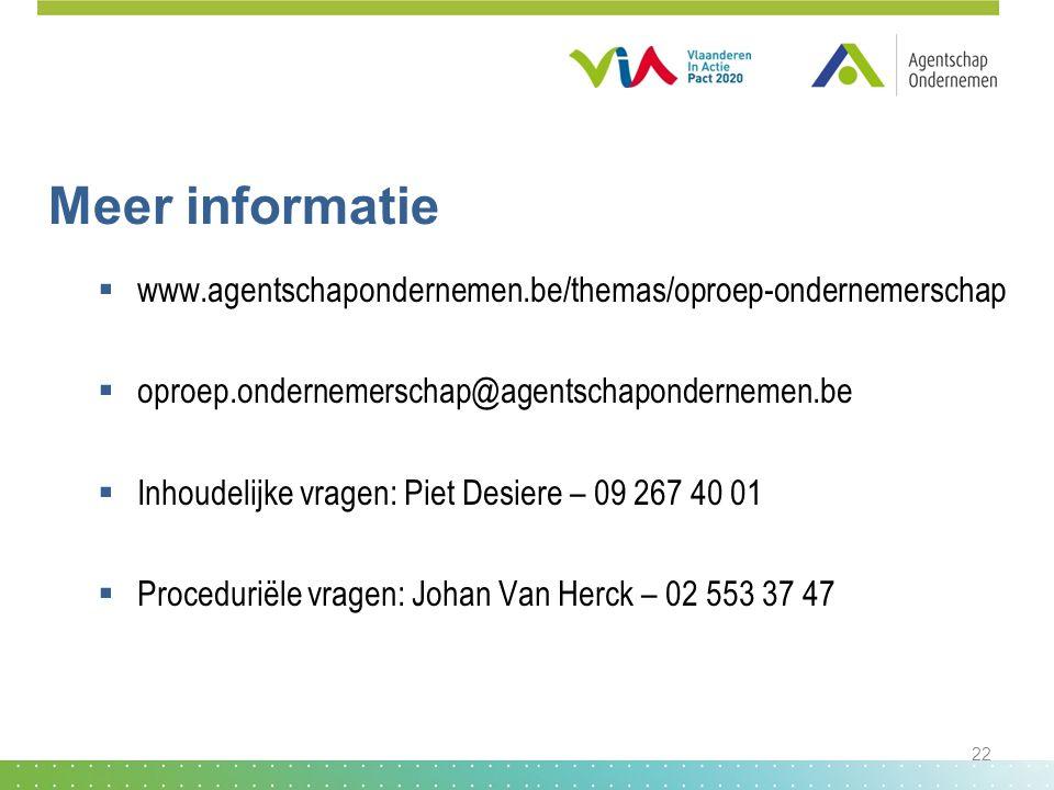 Meer informatie www.agentschapondernemen.be/themas/oproep-ondernemerschap. oproep.ondernemerschap@agentschapondernemen.be.