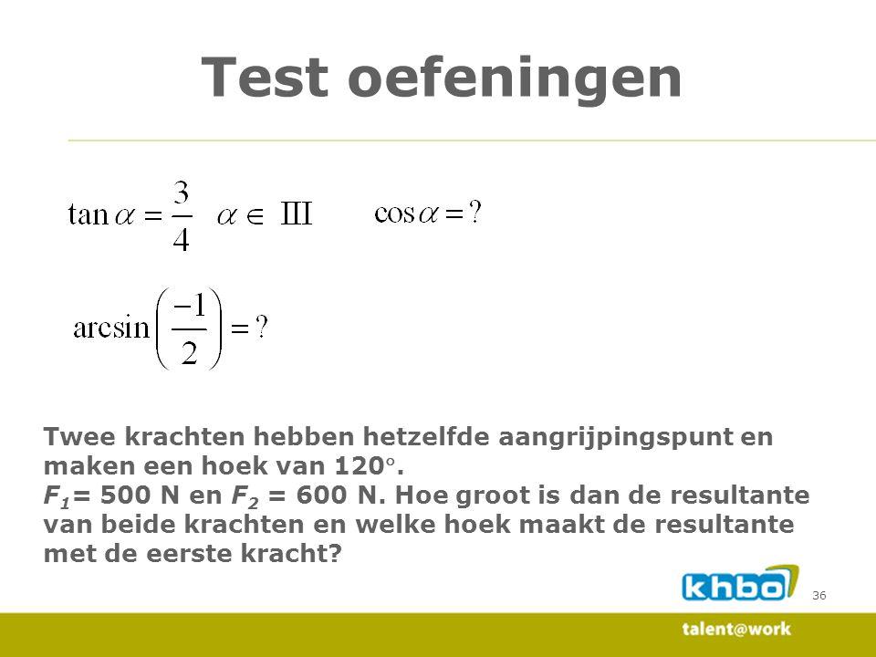 Test oefeningen Twee krachten hebben hetzelfde aangrijpingspunt en maken een hoek van 120.