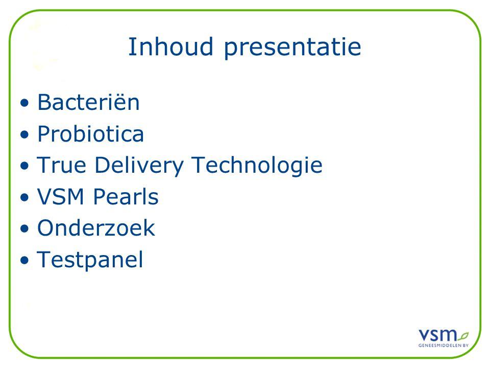 Inhoud presentatie Bacteriën Probiotica True Delivery Technologie