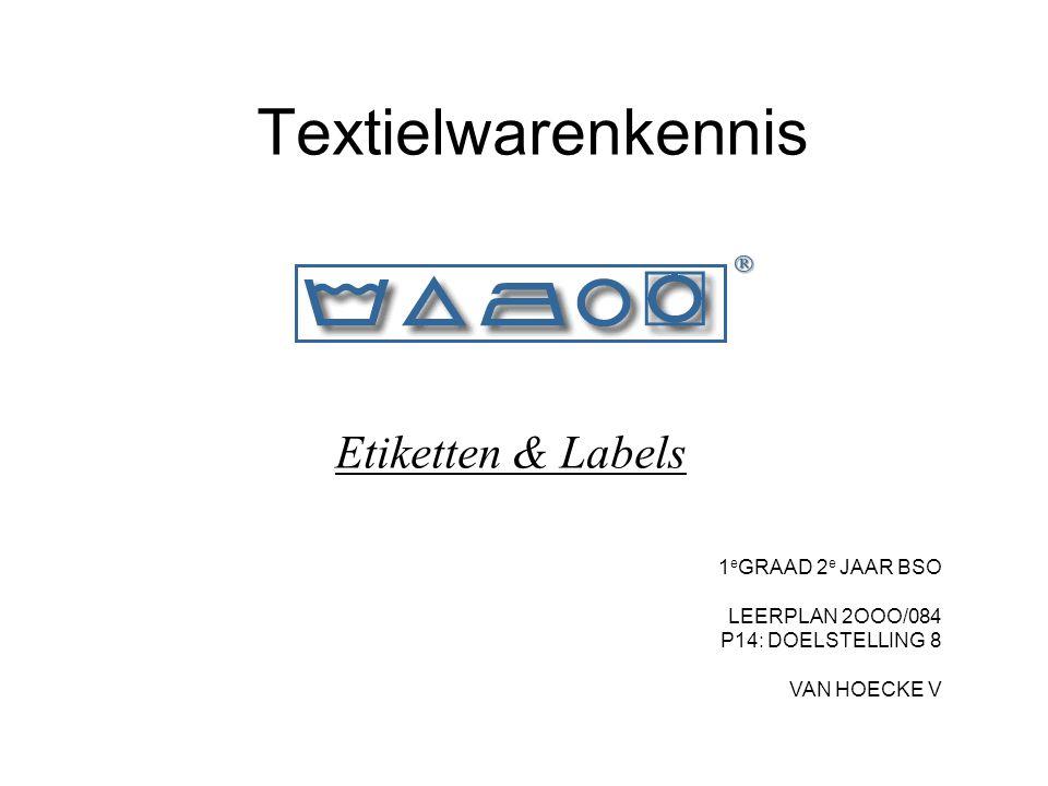 Textielwarenkennis Etiketten & Labels 1eGRAAD 2e JAAR BSO