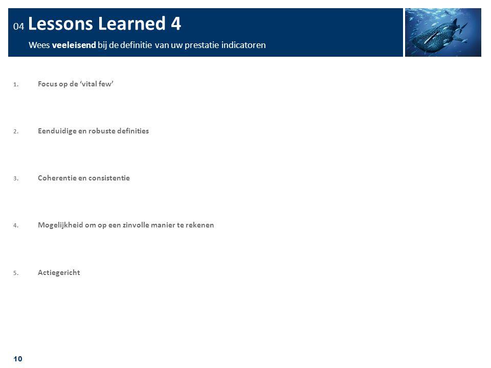 04 Lessons Learned 4 Wees veeleisend bij de definitie van uw prestatie indicatoren