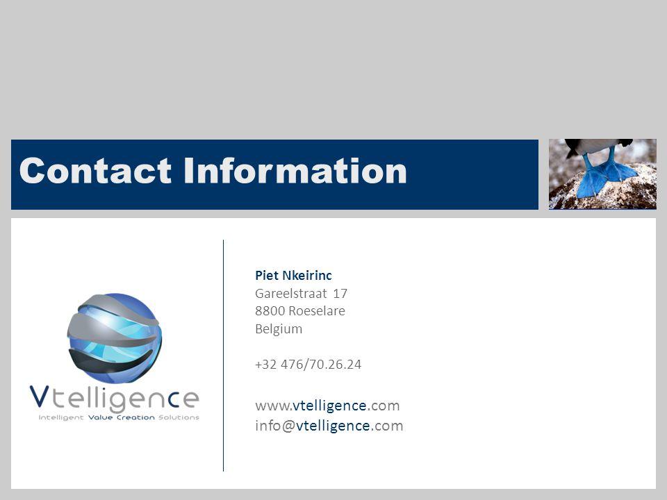 Contact Information Piet Nkeirinc. Gareelstraat 17. 8800 Roeselare. Belgium. +32 476/70.26.24. www.vtelligence.com.
