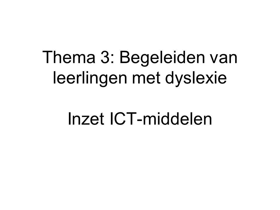 Thema 3: Begeleiden van leerlingen met dyslexie Inzet ICT-middelen