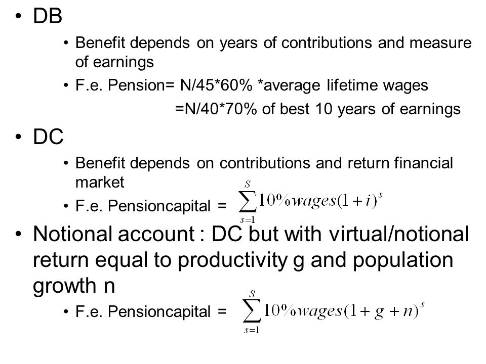DB Benefit depends on years of contributions and measure of earnings. F.e. Pension= N/45*60% *average lifetime wages.