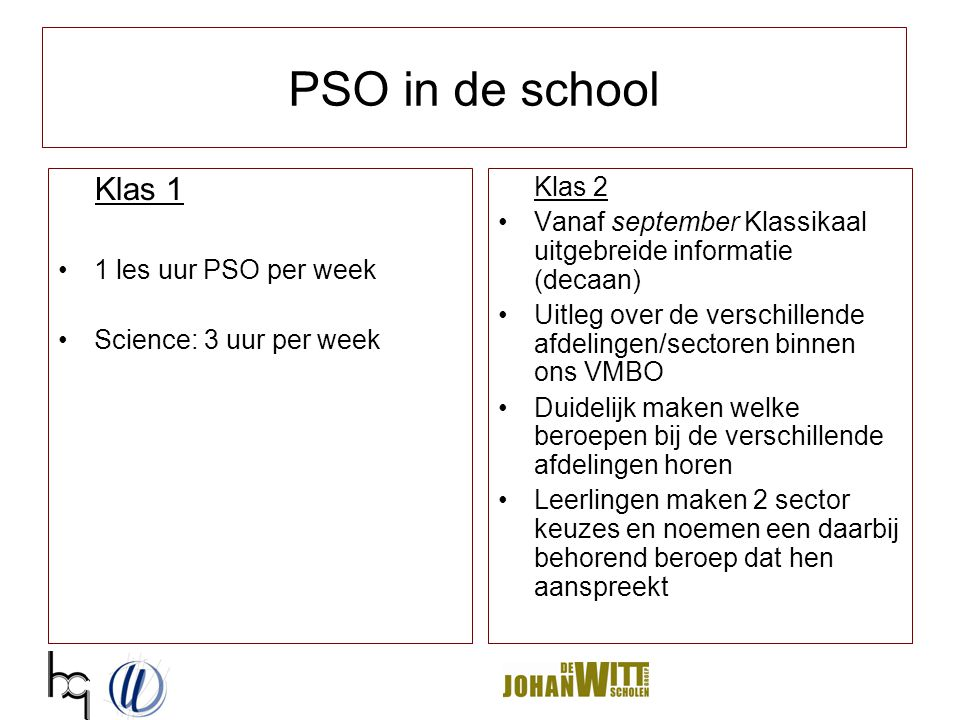 PSO in de school Klas 1 1 les uur PSO per week Science: 3 uur per week