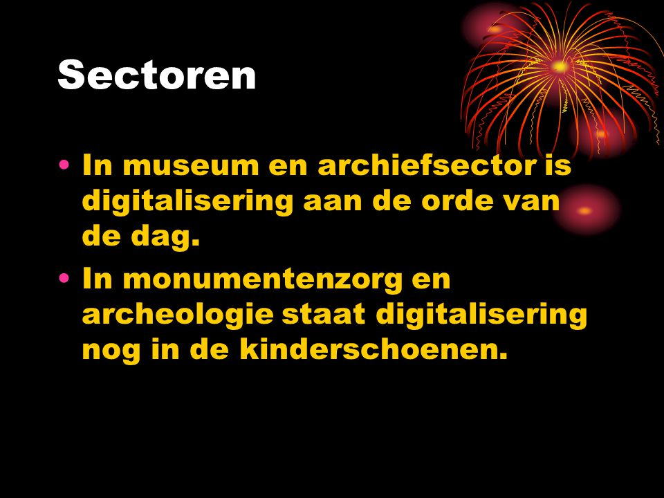 Sectoren In museum en archiefsector is digitalisering aan de orde van de dag.