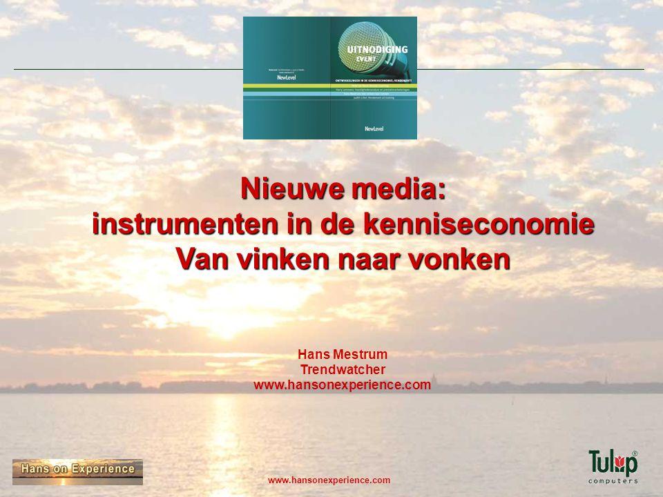 Nieuwe media: instrumenten in de kenniseconomie Van vinken naar vonken Hans Mestrum Trendwatcher www.hansonexperience.com