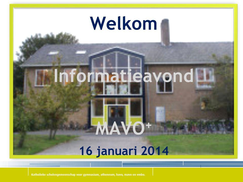 Welkom Informatieavond MAVO+ 16 januari 2014