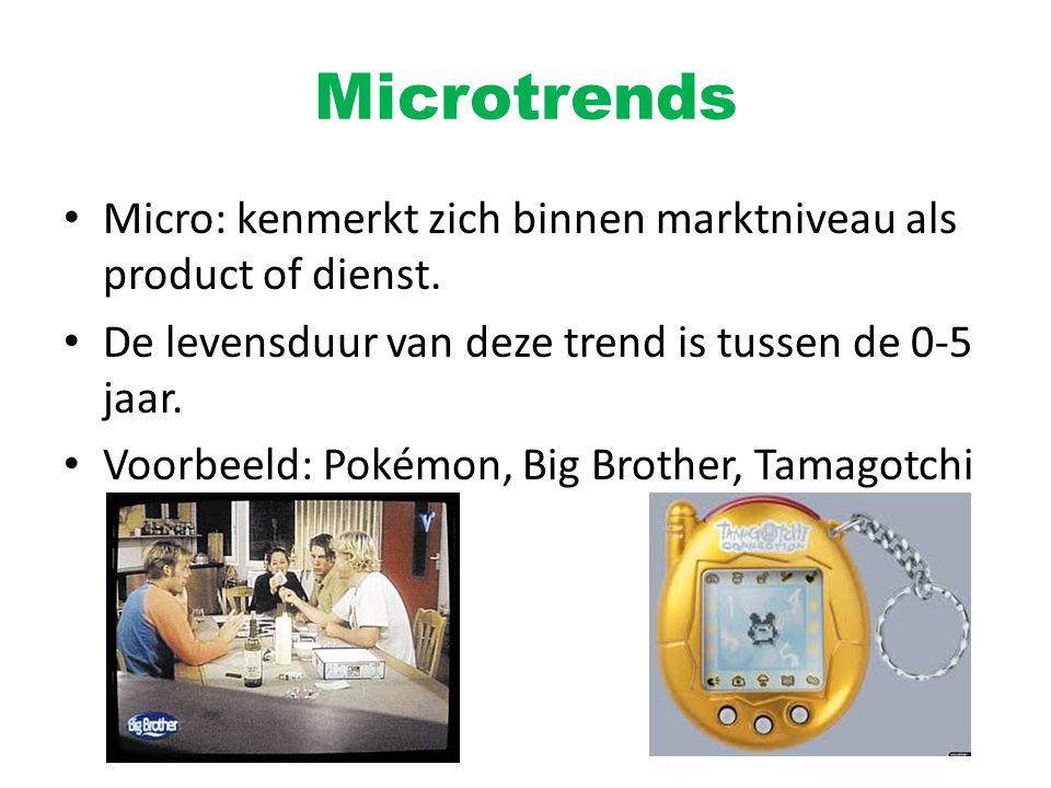 Microtrends Micro: kenmerkt zich binnen marktniveau als product of dienst. De levensduur van deze trend is tussen de 0-5 jaar.