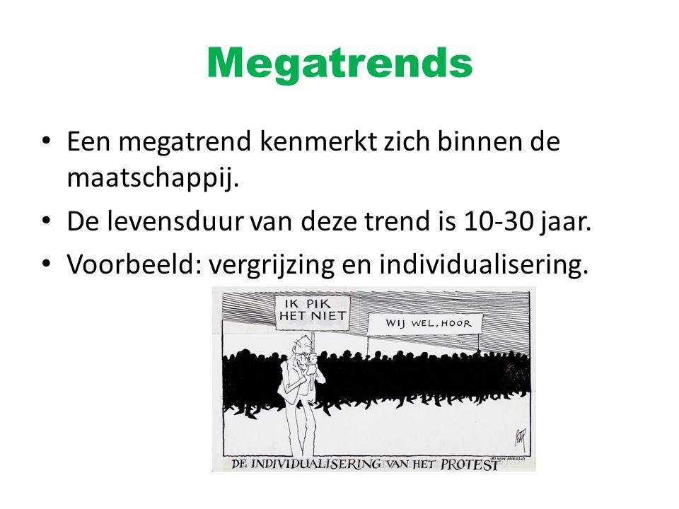 Megatrends Een megatrend kenmerkt zich binnen de maatschappij.