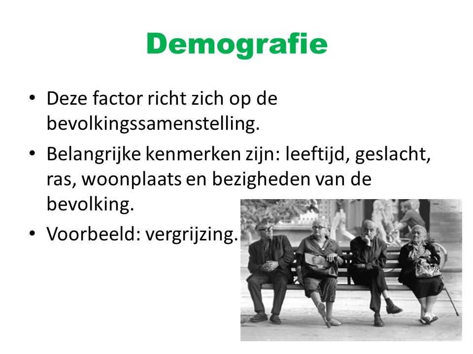Demografie Deze factor richt zich op de bevolkingssamenstelling.