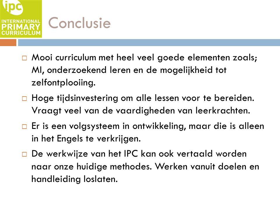 Conclusie Mooi curriculum met heel veel goede elementen zoals; MI, onderzoekend leren en de mogelijkheid tot zelfontplooiing.