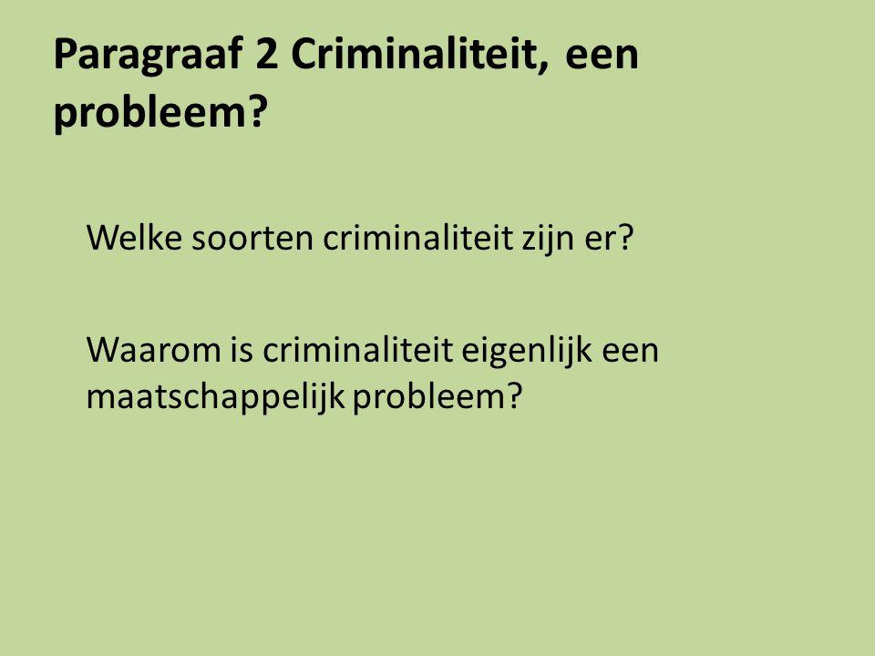 Paragraaf 2 Criminaliteit, een probleem