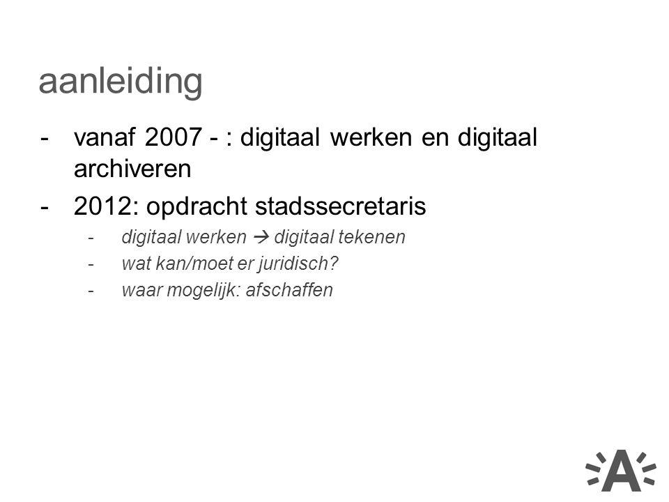 aanleiding vanaf 2007 - : digitaal werken en digitaal archiveren