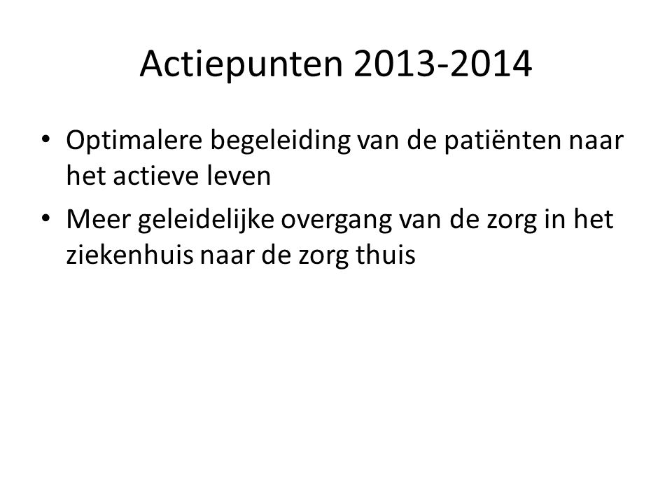 Actiepunten 2013-2014 Optimalere begeleiding van de patiënten naar het actieve leven.