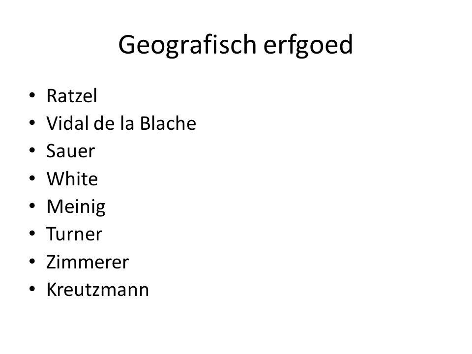 Geografisch erfgoed Ratzel Vidal de la Blache Sauer White Meinig