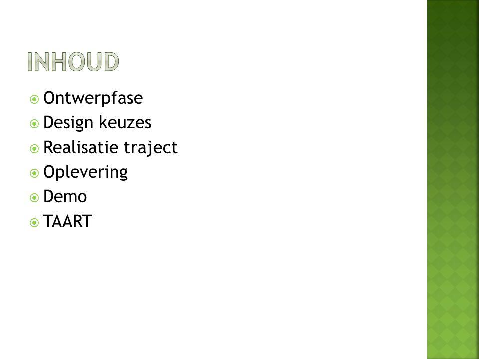 Inhoud Ontwerpfase Design keuzes Realisatie traject Oplevering Demo