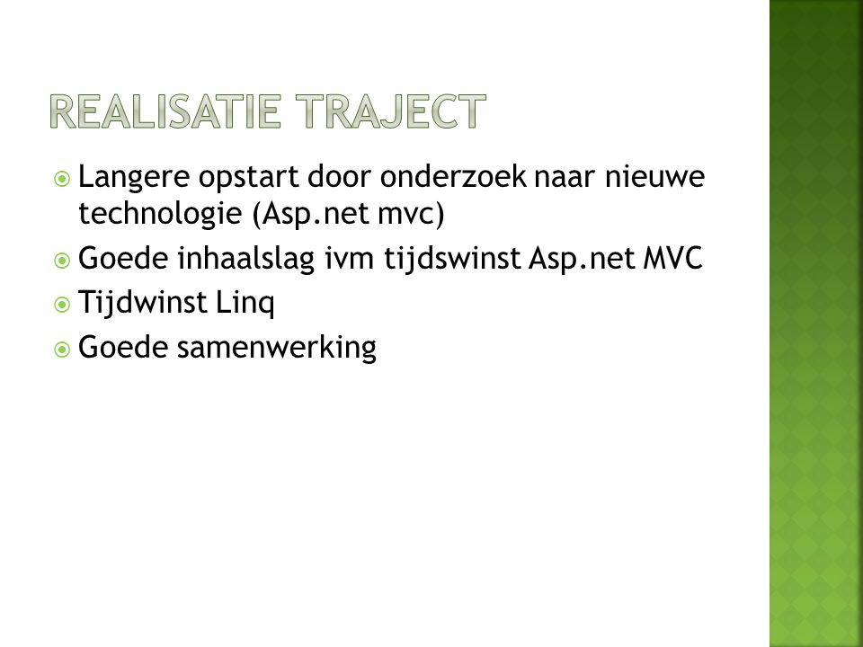 Realisatie traject Langere opstart door onderzoek naar nieuwe technologie (Asp.net mvc) Goede inhaalslag ivm tijdswinst Asp.net MVC.