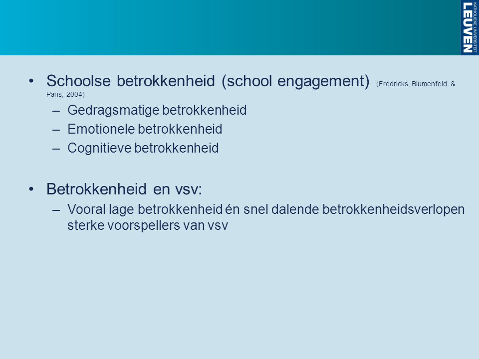 Schoolse betrokkenheid (school engagement) (Fredricks, Blumenfeld, & Paris, 2004)