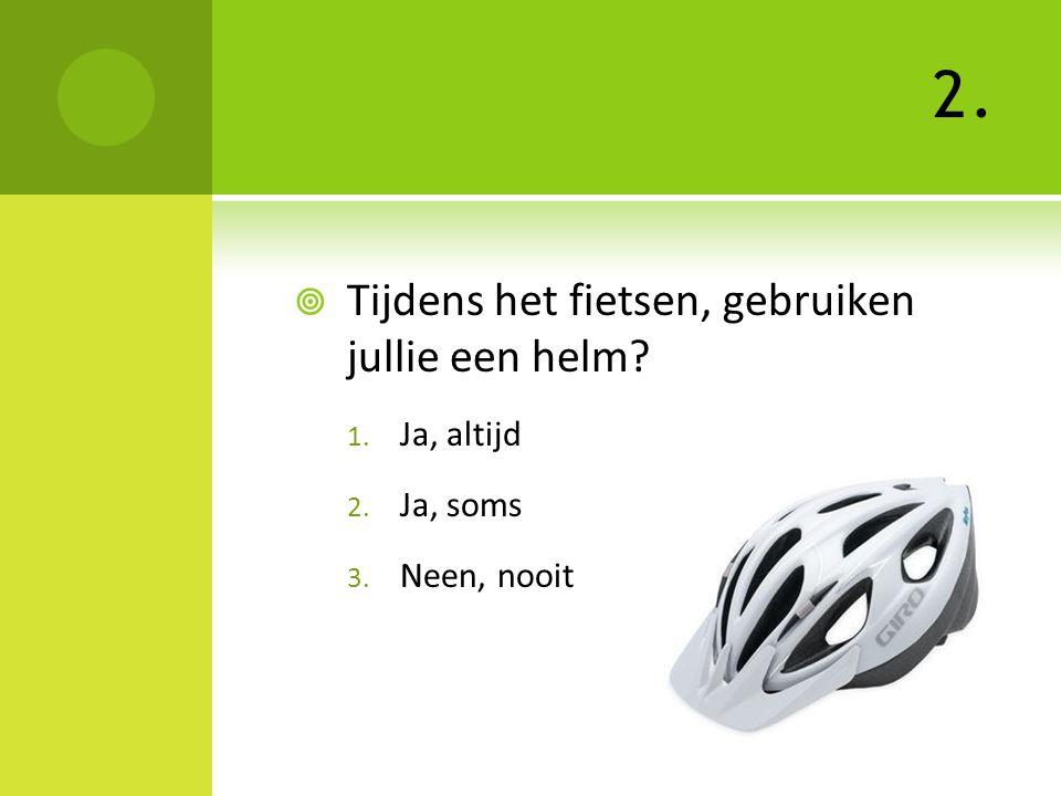 2. Tijdens het fietsen, gebruiken jullie een helm Ja, altijd Ja, soms