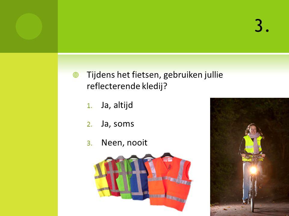3. Tijdens het fietsen, gebruiken jullie reflecterende kledij