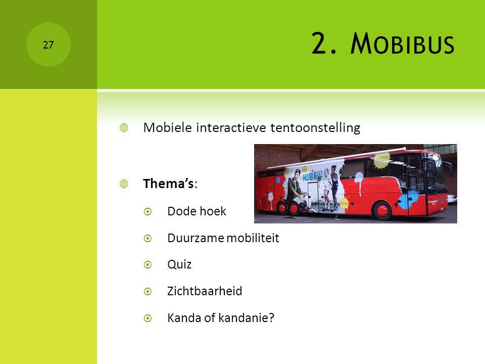 2. Mobibus Mobiele interactieve tentoonstelling Thema's: Dode hoek